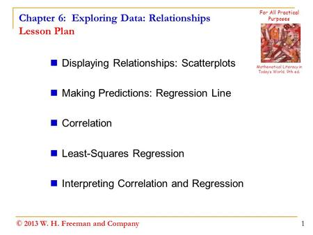 Chapter 6: Exploring Data: Relationships Lesson Plan Displaying Relationships: Scatterplots Making Predictions: Regression Line Correlation Least-Squares.