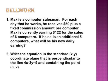 1.Max is a computer salesman. For each day that he works, he receives $50 plus a fixed commission amount per computer. Max is currently earning $122 for.