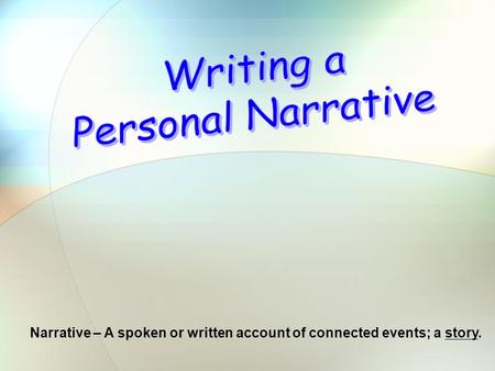 Narrative – A spoken or written account of connected events; a story.