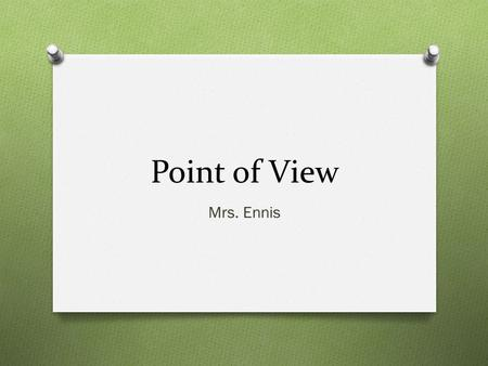 Point of View Mrs. Ennis. What is Point of View? O Who is telling the story?