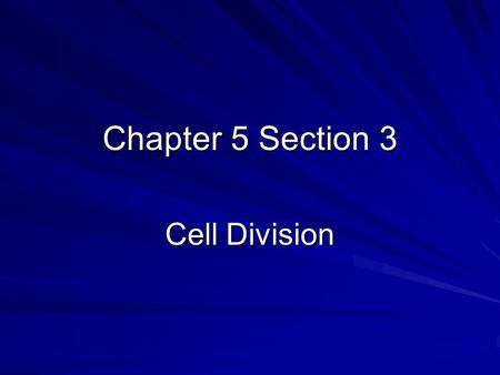Chapter 5 Section 3 Cell Division.