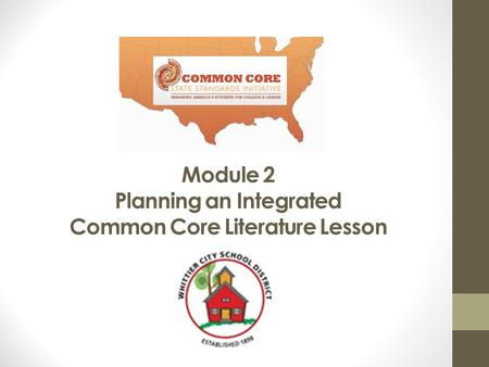 Module 2 Planning an Integrated Common Core Literature Lesson.