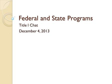 Federal and State Programs Title I Chat December 4, 2013.