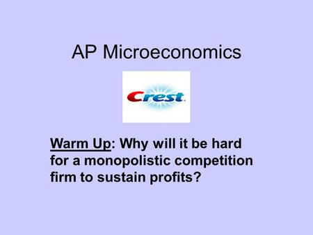 AP Microeconomics Warm Up: Why will it be hard for a monopolistic competition firm to sustain profits?