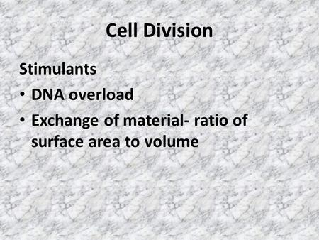 Cell Division Stimulants DNA overload Exchange of material- ratio of surface area to volume.