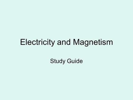 Electricity and Magnetism Study Guide. 1.Static Charge –build up of charges on an object 2.Circuit – continuously flowing closed loop of electricity 3.Parallel.