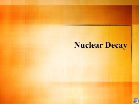 Nuclear Decay What is Radiation? Radiation is the rays and particles emitted by radioactive material Radioactive decay - the process by which unstable.