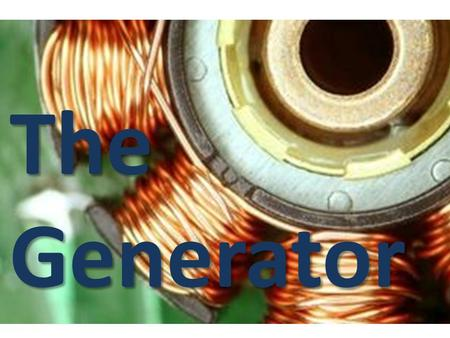 The Generator. Electricity Generator Energy: The ability to do work Two Examples: Mechanical Energy: Energy that comes from the motion of an object Electrical.