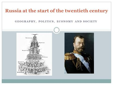 GEOGRAPHY, POLITICS, ECONOMY AND SOCIETY Russia at the start of the twentieth century.