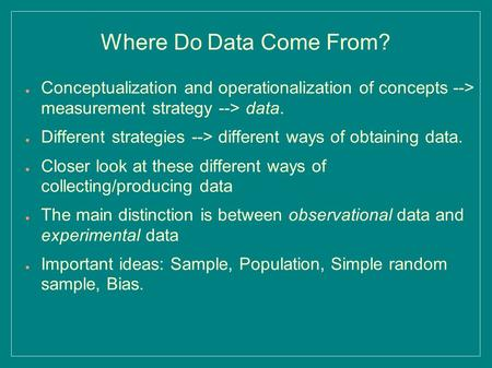 Where Do Data Come From? ● Conceptualization and operationalization of concepts --> measurement strategy --> data. ● Different strategies --> different.