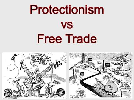 Protectionism vs Free Trade.