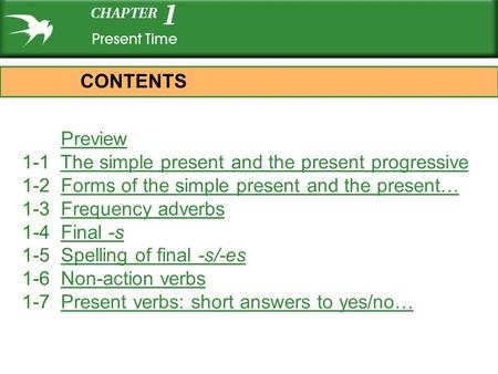 Preview 1-1 The simple present and the present progressiveThe simple present and the present progressive 1-2 Forms of the simple present and the present…Forms.