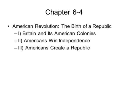 Chapter 6-4 American Revolution: The Birth of a Republic