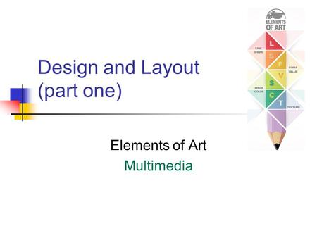 Design and Layout (part one) Elements of Art Multimedia.