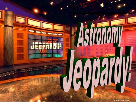ASTRONOMY JEOPARDY 100 200 100 200 300 400 500 300 400 500 100 200 300 400 500 100 200 300 400 500 100 200 300 400 500 Our Solar System Properties.