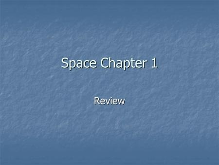 Space Chapter 1 Review.