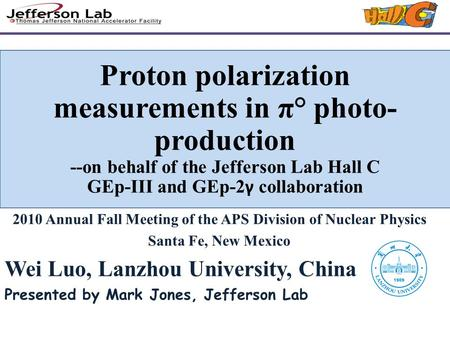 Proton polarization measurements in π° photo- production --on behalf of the Jefferson Lab Hall C GEp-III and GEp-2 γ collaboration 2010 Annual Fall Meeting.