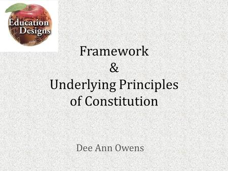 Framework & Underlying Principles of Constitution Dee Ann Owens.