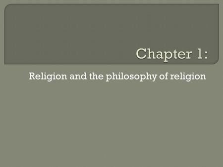 "Religion and the philosophy of religion. ""A religion involves a system of beliefs and practices primarily centered around a transcendent Reality, either."