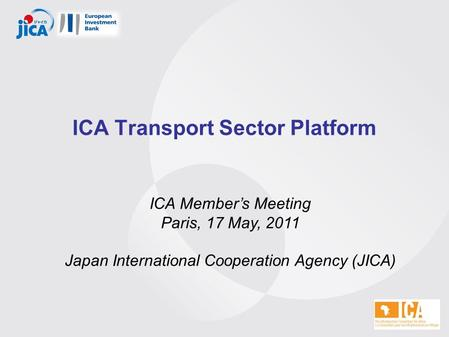 ICA Transport Sector Platform ICA Member's Meeting Paris, 17 May, 2011 Japan International Cooperation Agency (JICA)