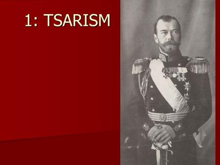1: TSARISM. History Started as an independent state under the rule of Ivan III, Grand Prince of Moscow (1462-1505), after previously being part of the.