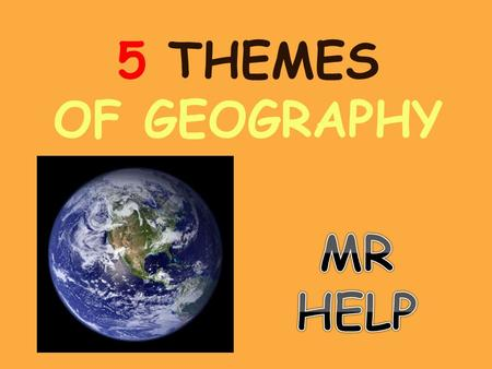 5 THEMES OF GEOGRAPHY MR HELP.
