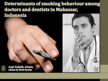IRONY….  Some doctors and dentists are smokers  they are supposed to be a role model on healthy behavior.  They are well known to have good understanding.