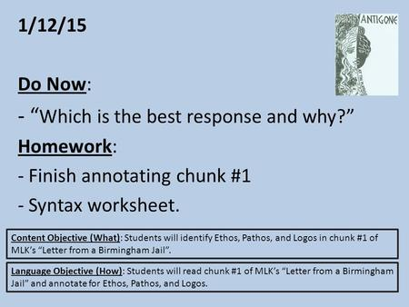 "1/12/15 Do Now: - "" Which is the best response and why?"" Homework: - Finish annotating chunk #1 - Syntax worksheet. Content Objective (What): Students."