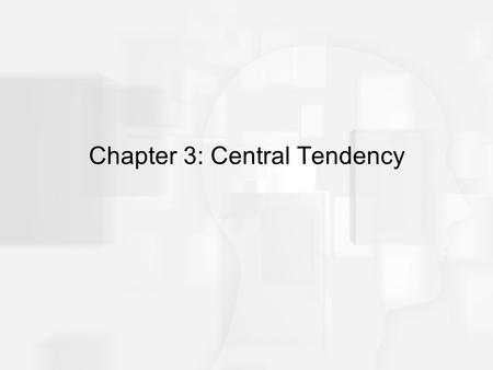 Chapter 3: Central Tendency. Central Tendency In general terms, central tendency is a statistical measure that determines a single value that accurately.