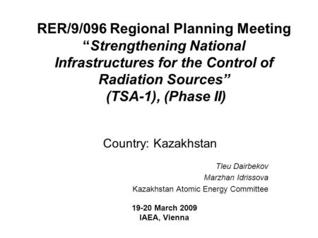 "RER/9/096 Regional Planning Meeting ""Strengthening National Infrastructures for the Control of Radiation Sources"" (TSA-1), (Phase II) Country: Kazakhstan."