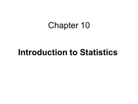 Chapter 10 Introduction to Statistics. 10.1 Frequency Distributions; Measures Of Central Tendency Population, variable, sample Example 1 (p. 572 – 573)