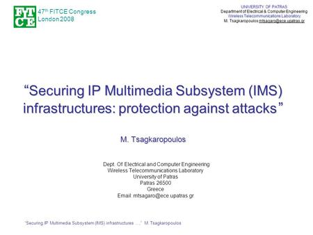 """Securing IP Multimedia Subsystem (IMS) infrastructures …,"" M. Tsagkaropoulos UNIVERSITY OF PATRAS Department of Electrical & Computer Engineering Wireless."