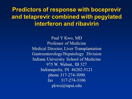 Predictors of response with boceprevir and telaprevir combined with pegylated interferon and ribavirin Paul Y Kwo, MD Professor of Medicine Medical Director,