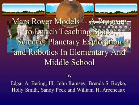 <strong>Mars</strong> Rover Models -- A Program <strong>to</strong> Enrich Teaching Space Science, Planetary Exploration and Robotics In Elementary And Middle School by Edgar A. Bering,