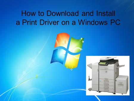How to Download and Install a Print Driver on a Windows PC.