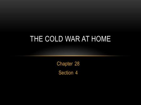 Chapter 28 Section 4 THE COLD WAR AT HOME. Captain America -comic book figure became extremely popular -provided reassurance to Americans that he would.