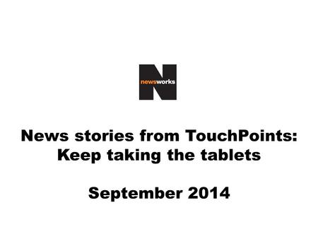 News stories from TouchPoints: Keep taking the tablets September 2014.