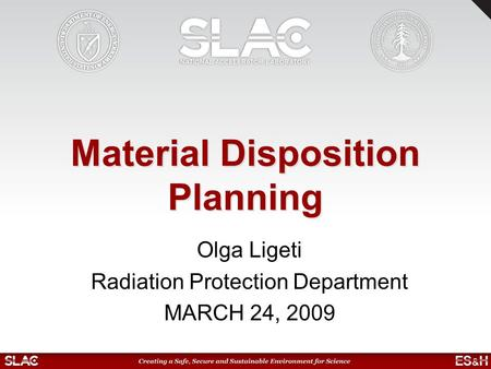 Material Disposition Planning Olga Ligeti Radiation Protection Department MARCH 24, 2009.
