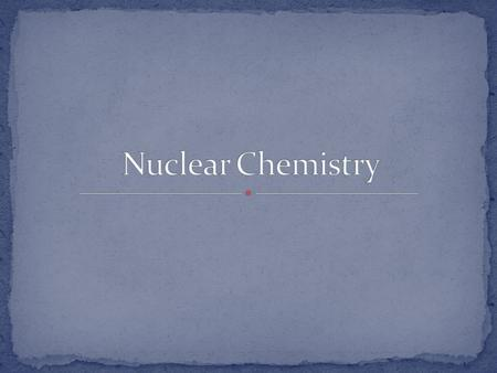 Nuclear _____________of atom is changed Particles or energy is absorbed or emitted from nucleus Can involve one atom or multiple atoms New elements can.
