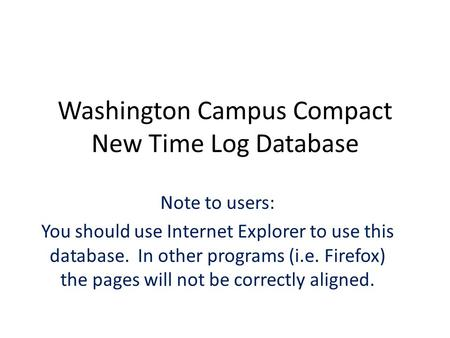 Washington Campus Compact New Time Log Database Note to users: You should use Internet Explorer to use this database. In other programs (i.e. Firefox)