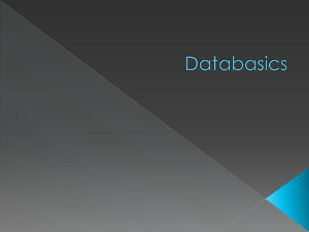  A databases is a collection of data organized to make it easy to search and easy to retrieve in a useful, usable form.
