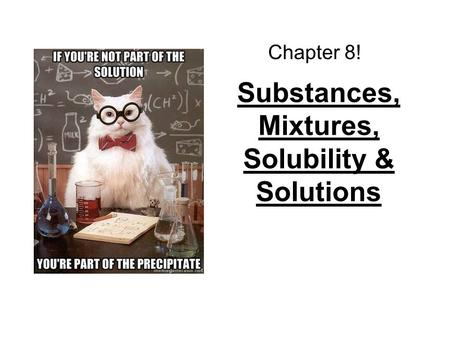 Substances, Mixtures, Solubility & Solutions Chapter 8!