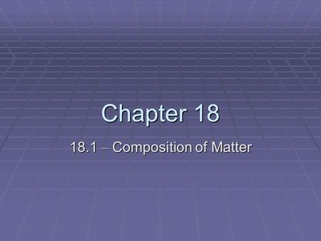 18.1 – Composition of Matter