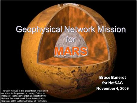 Geophysical Network <strong>Mission</strong> forMARS Geophysical Network <strong>Mission</strong> forMARS Bruce Banerdt for NetSAG November 4, 2009 Bruce Banerdt for NetSAG November 4,