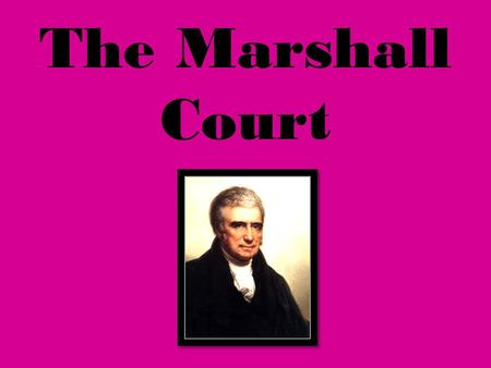 The Marshall Court. Marshall was born in the foothills of the Virginia's Blue Ridge Mountains in 1755, far from the wealthy tobacco and slave Tidewater.
