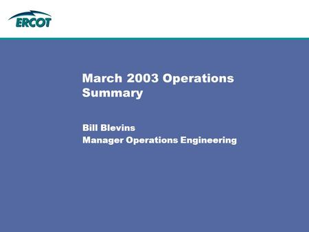 March 2003 Operations Summary Bill Blevins Manager Operations Engineering.