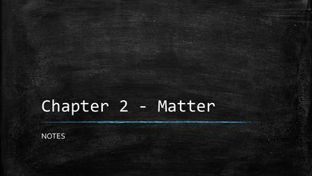 Chapter 2 - Matter NOTES. LT 1 – I can identify elements and compounds. ▪ WHAT IS MATTER? – Anything that has mass and takes up space – Every sample of.