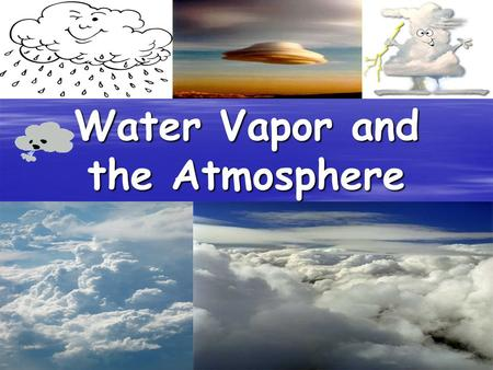 Water Vapor and the Atmosphere. Water in the Atmosphere © Precipitation is any form of water that falls from a cloud. © When it comes to understanding.