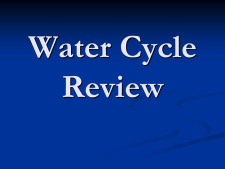Water Cycle Review. Label each part of the water cycle 1 sun (energy) 1 sun (energy) 2 condensation 2 condensation 3 evaporation (water vapor) 3 evaporation.