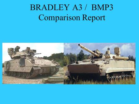 BRADLEY A3 / BMP3 Comparison Report. LAYOUT of the BMP-3: Weapon Systems A2A70 100-mm gungunner B 2A72 30-mm autocannongunner C PKT 7.62-mm coax machinegungunner.